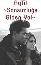 AyTil ~Sonsuzluğa Giden Yol~ by milkshake_459