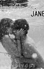 Remember Me, Jane by msblackwhitee