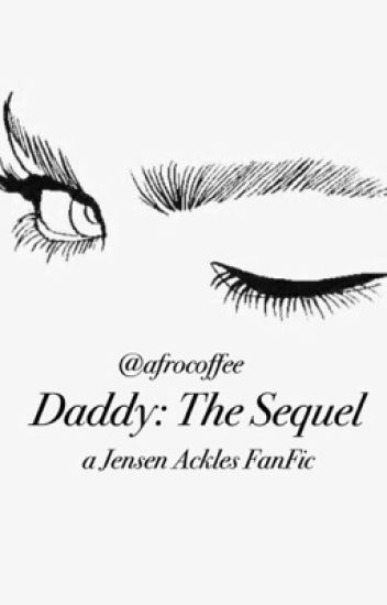 Daddy. The Sequel [Jensen Ackles]✔️Complete