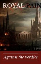 Royal pain : Against the verdict (book 2 ) by badreyakn