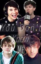 You don't know me [phan] by aroromancewriter