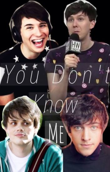 You don't know me [phan]