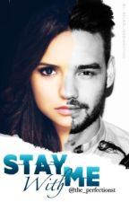 Stay With Me (A Liam Payne FanFic)-ON HOLD by the_perfectionst