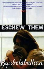 Eschew Them (Completed) by ibelabellian
