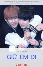 Fanfic VKook: Giữ em đi by yongsama
