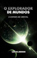 O Explorador de Mundos - A Esfera de Cristal by LucasJunior7
