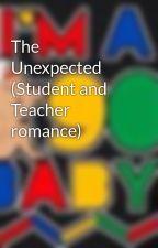 The Unexpected (Student and Teacher romance) by Layceediva