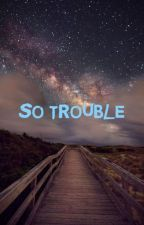 So Trouble by allabout_hotboys