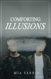 Comforting Illusions (On Hold) by perseveredsouls
