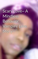 Scary Love~ A Mindless Behavior Vampire Love Story~ by shania_143