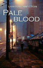 Pale blood // Lashton ✔ by HAUNTEDSELENATOR