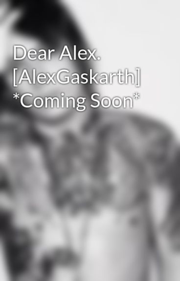 Dear Alex. [AlexGaskarth] *Coming Soon* by DeathCollecter