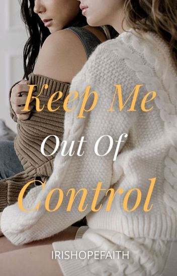 Keep Me Out Of Control (Lesbian Story)