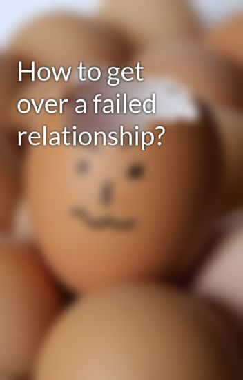 getting over a failed relationship