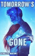 Tomorrow's  Gone (#Wattys2015) by AstroTheDreamer