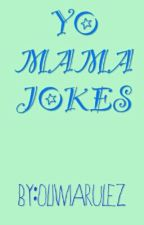 YO MAMA JOKES by thatonelonergirl