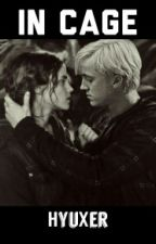 In Cage - Dramione/Dramine Fanfiction by HyuXer