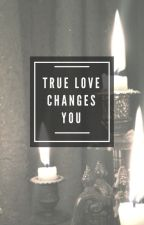 True Love Changes You by 13rw__