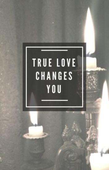 True Love Changes You