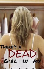 There is a dead girl in my closet by BelleBallerina