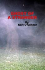 GHOST OF A STRANGER by KarlOConnor