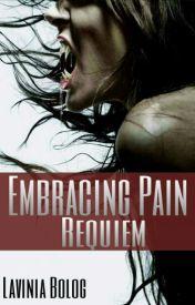 Embracing Pain: Requiem (Book Four) by romolavinia91