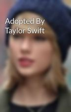 Adopted By Taylor Swift by taylorisdaqueen