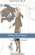 [ON HOLD] Follow Your Heart || KakaIru Fanfic / Kakashi x Iruka by xXAkatsukixLoverXx