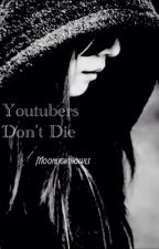 Youtubers Don't Die by moonlighthowls