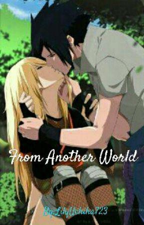 From Another World (Sasuke x OC) by LilyUchiha723