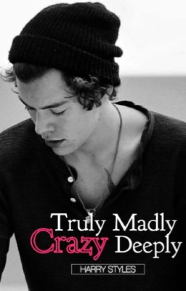Truly Madly Crazy Deeply
