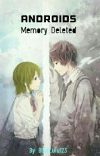 Androids: Memory Deleted by BlueLulu123