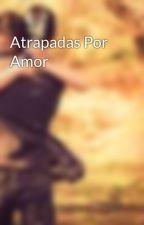 Atrapadas Por Amor by Atrapadas