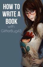 How to Write a Book by GlitterBug43