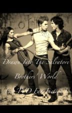 Drawn Into The Salvatore Brothers World (A TVD Fan Fiction) by Forever11