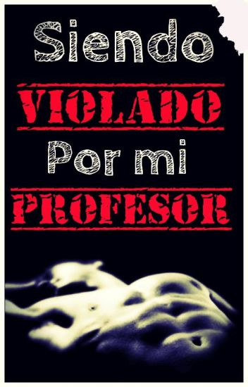 |Siendo Violado Por Mi Profesor| Ziall