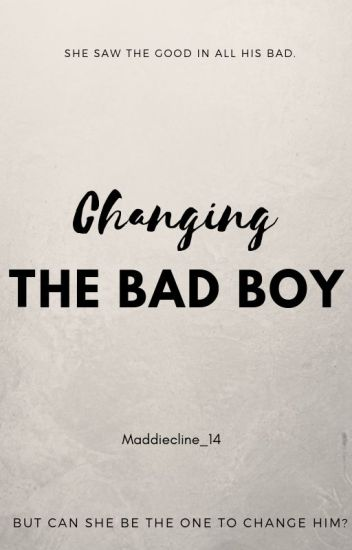 Changing The Bad Boy