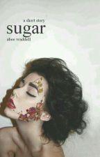 Sugar (being edited/rewritten/renamed) by gullibility