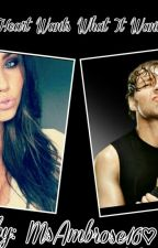 The Heart Wants What It Wants ♡ A Dean Ambrose Love Story by MrsFlores2