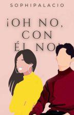 ¡¡¡Oh, no, con el no !!!     by sophipalacio