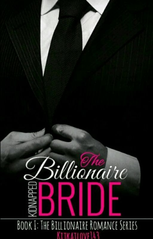 The  Billionaire's kidnapped Bride  by kitkatlove143
