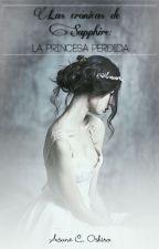 Las crónicas de Sapphire: La princesa perdida. by AsuneOshiro