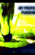 -MY PROFESSOR'S PUNISHMENT- by fallingMRsecret