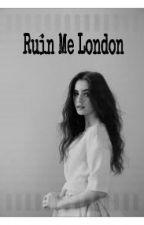 Ruin Me London by DelReysBae
