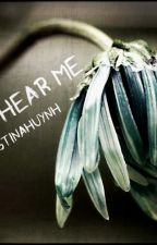Just Hear Me by JustinaHuynh