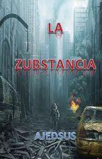 La Zubstancia by Ajedsus