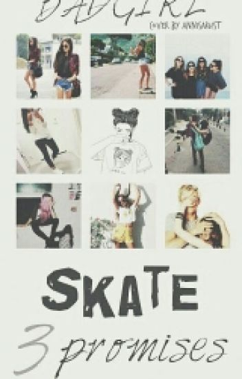 Bad Girl✌Skate✌3 Promises