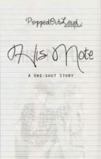 His Note (One Shot Story) by PoppedOutLoud