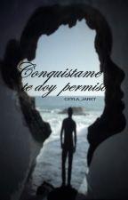 Conquistame, te doy permiso by Ceyla_jaret