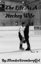 The Life As A Hockey Wife (Sidney Crosby) by MendesStrombergGirl